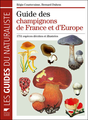 Guide des Champignons de France et d'Europe - Régis Courtecuisse et Bernard Duhem
